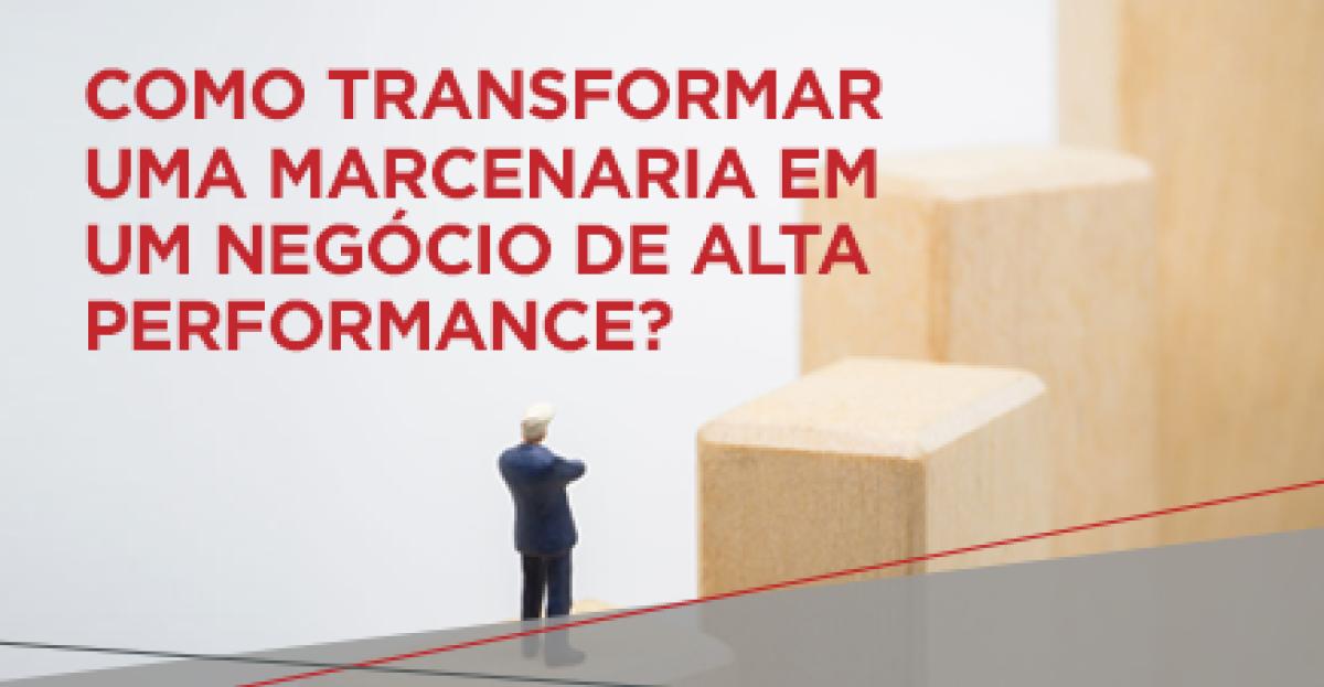 Transforme sua marcenaria em um negócio de alta performance