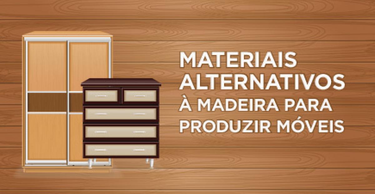 Materiais alternativos à madeira para a produção de móveis