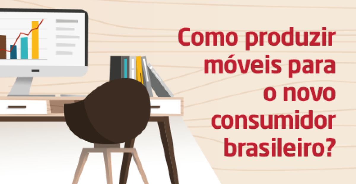 Como produzir móveis para o novo consumidor brasileiro?