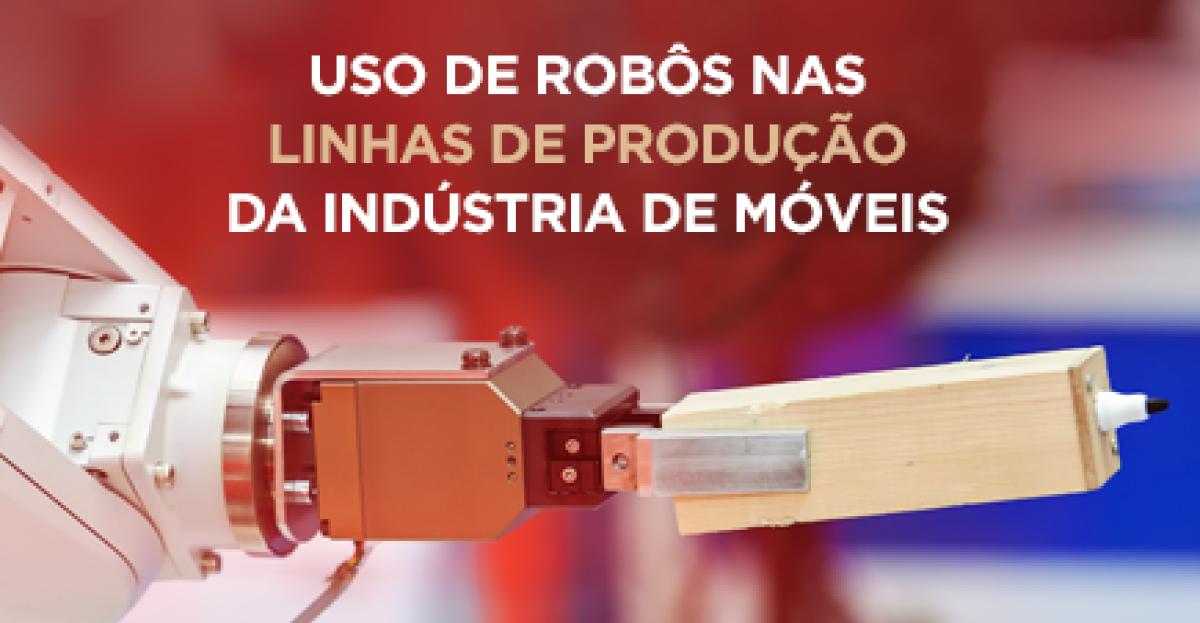 Uso de robôs nas linhas de produção da indústria de móveis