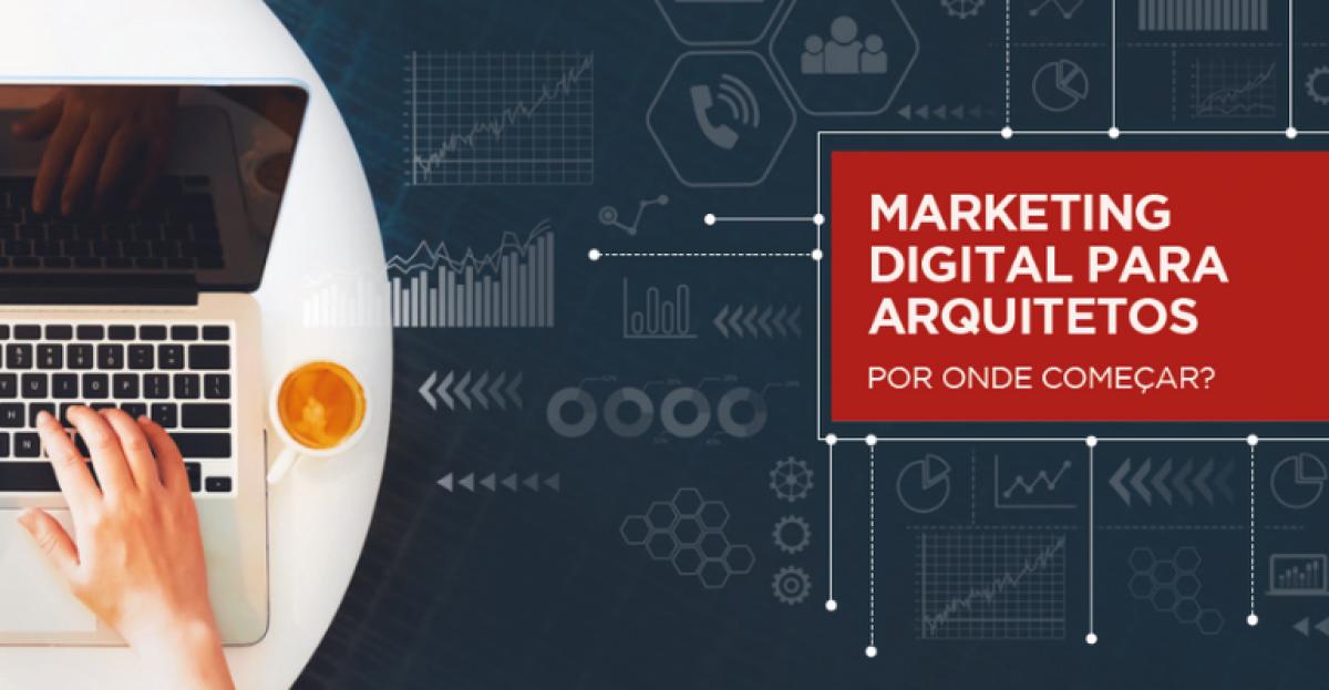 Marketing Digital para Arquitetos: por onde começar?