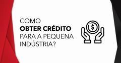 como obter crédito para a pequena indústria